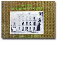 Crónica de un tiempo, una ciudad (1896-1936)