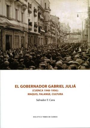 El gobernador Gabriel Juliá (Cuenca 1948-1956): Maquis, Falange, Cultura