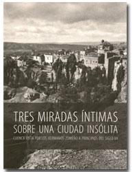 Tres miradas íntimas sobre una ciudad insólita Cuenca vista por los hermanos Zomeño a principios del siglo XX