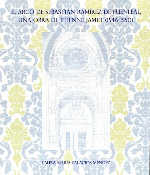 Lee más sobre el artículo El arco de Sebastián Ramírez de Fuenleal, una obra de Etienne Jamet