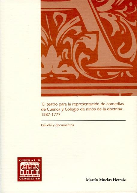 Lee más sobre el artículo El teatro para la representación de comedias en Cuenca y Colegio de niños de la doctrina: 1587 – 1777. Estudio y documentos
