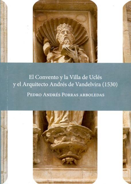 Lee más sobre el artículo El Convento y la Villa de Uclés y el Arquitecto Andrés de Vandelvira (1530)