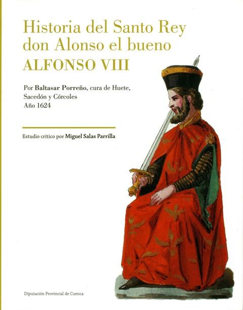 Lee más sobre el artículo Historia del Santo Rey don Alonso el bueno. Alfonso VIII.
